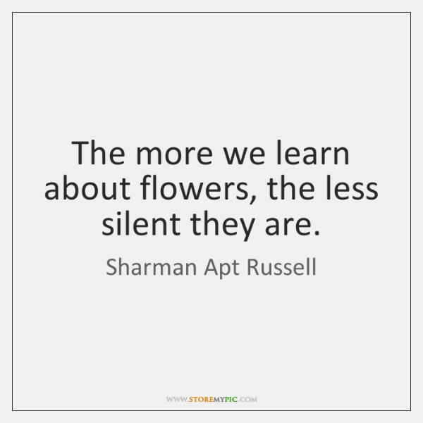 The more we learn about flowers, the less silent they are.
