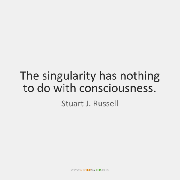 The singularity has nothing to do with consciousness.