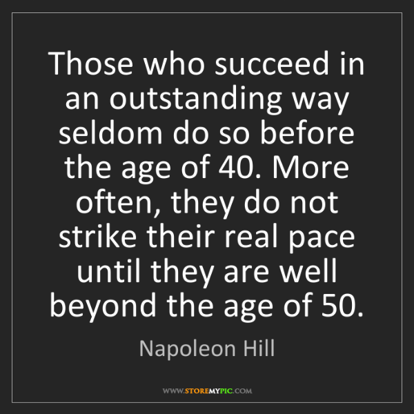 Napoleon Hill: Those who succeed in an outstanding way seldom do so...