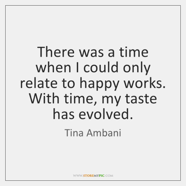 There was a time when I could only relate to happy works. ...
