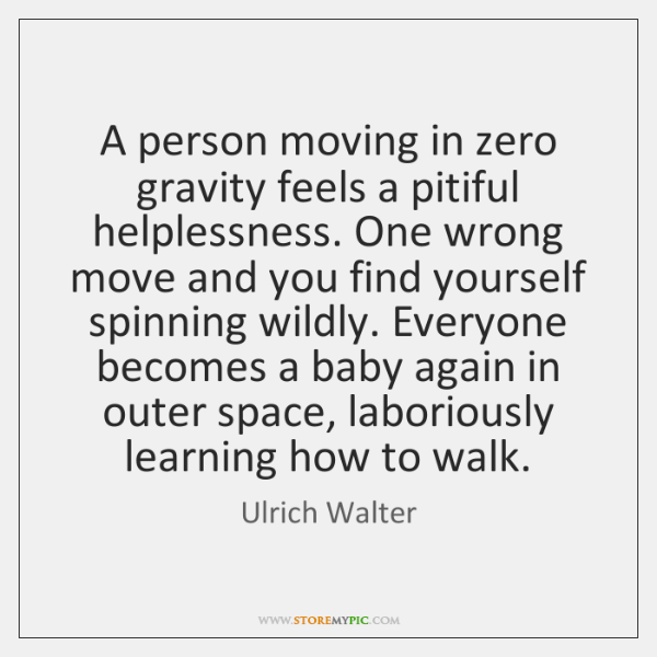 A person moving in zero gravity feels a pitiful helplessness. One wrong ...