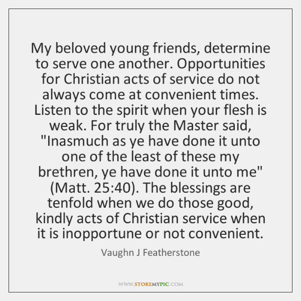 My beloved young friends, determine to serve one another. Opportunities for Christian ...