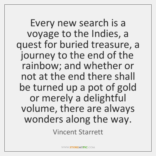 Every new search is a voyage to the Indies, a quest for ...