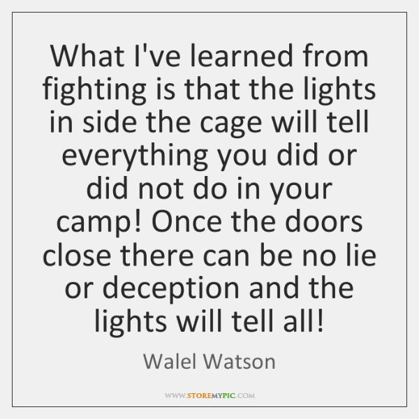 What I've learned from fighting is that the lights in side the ...
