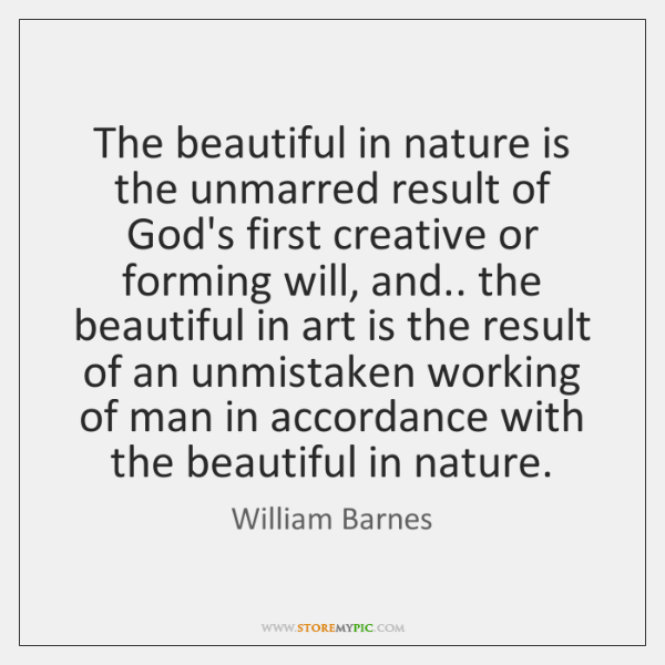 The beautiful in nature is the unmarred result of God's first creative ...