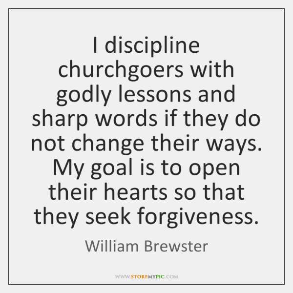 I discipline churchgoers with godly lessons and sharp words if they do ...