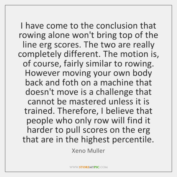 I have come to the conclusion that rowing alone won't bring top ...