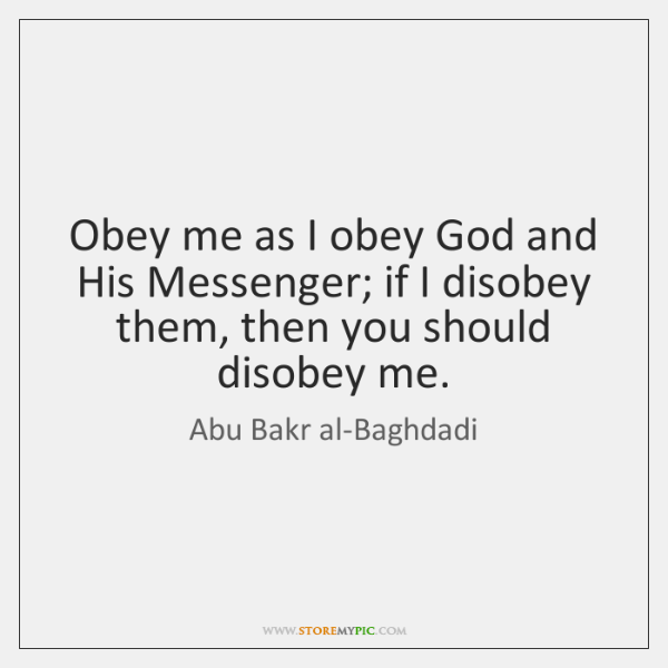 Obey me as I obey God and His Messenger; if I disobey ...
