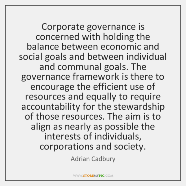 Corporate governance is concerned with holding the balance between economic and social ...