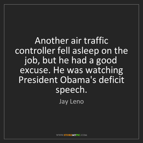 Jay Leno: Another air traffic controller fell asleep on the job,...