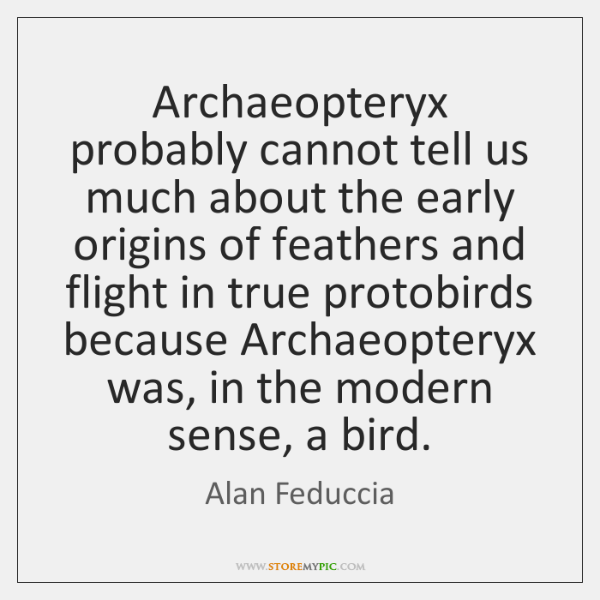 Archaeopteryx probably cannot tell us much about the early origins of feathers ...