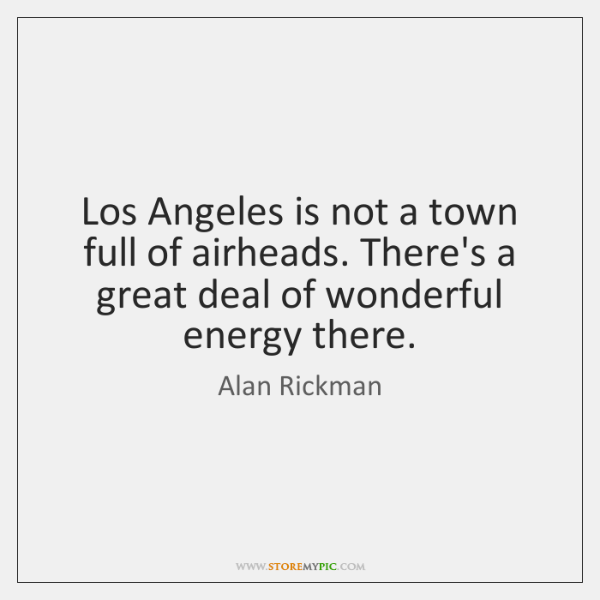 Los Angeles is not a town full of airheads. There's a great ...