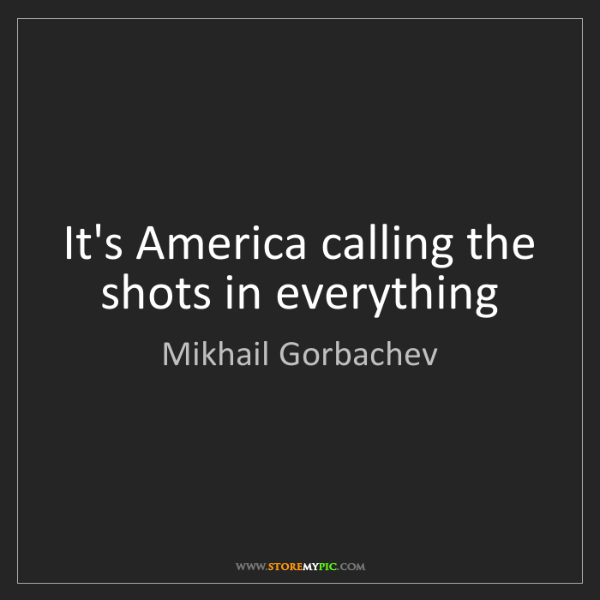 Mikhail Gorbachev: It's America calling the shots in everything