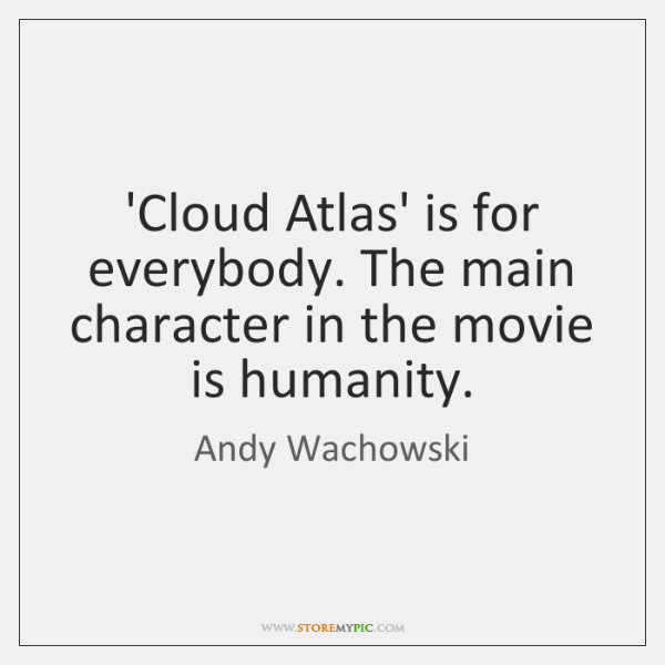 'Cloud Atlas' is for everybody. The main character in the movie is ...