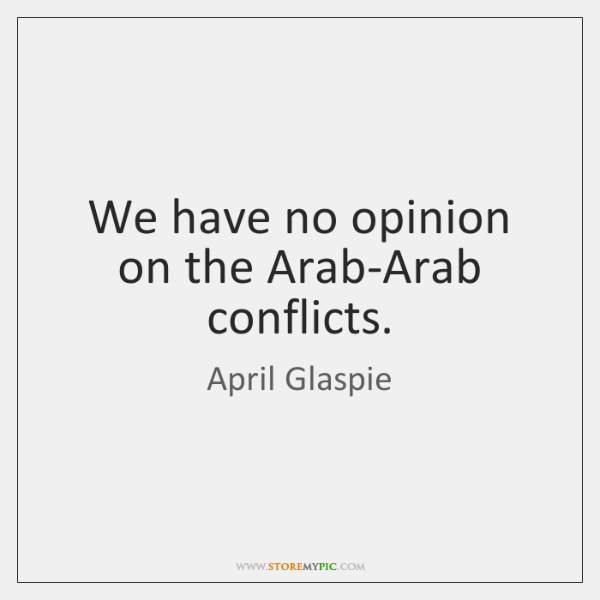 We have no opinion on the Arab-Arab conflicts.