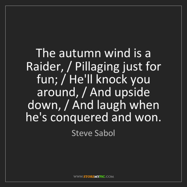 Steve Sabol: The autumn wind is a Raider, / Pillaging just for fun;...