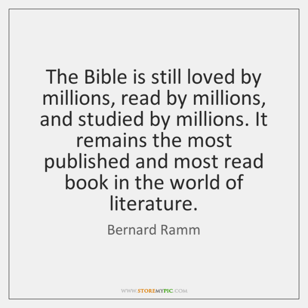 The Bible is still loved by millions, read by millions, and studied ...