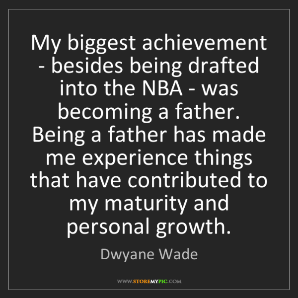 Dwyane Wade: My biggest achievement - besides being drafted into the...