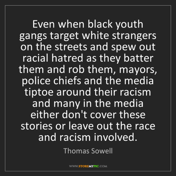 Thomas Sowell: Even when black youth gangs target white strangers on...