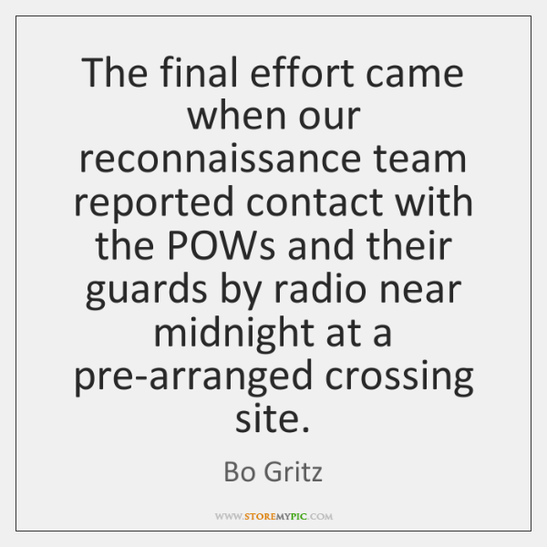 The final effort came when our reconnaissance team reported contact with the ...