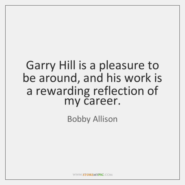 Garry Hill is a pleasure to be around, and his work is ...