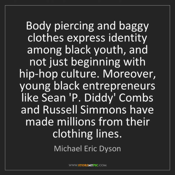Michael Eric Dyson: Body piercing and baggy clothes express identity among...