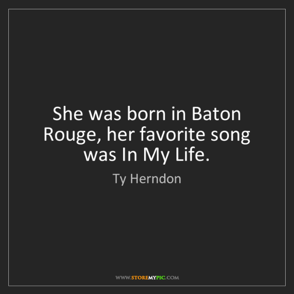Ty Herndon: She was born in Baton Rouge, her favorite song was In...