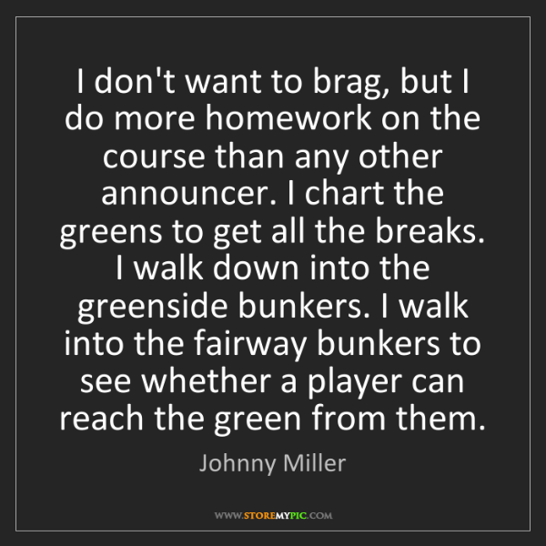 Johnny Miller: I don't want to brag, but I do more homework on the course...