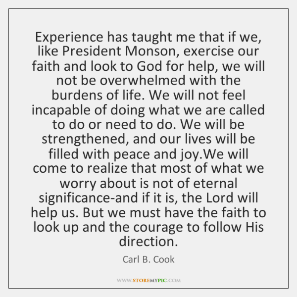 Experience has taught me that if we, like President Monson, exercise our ...