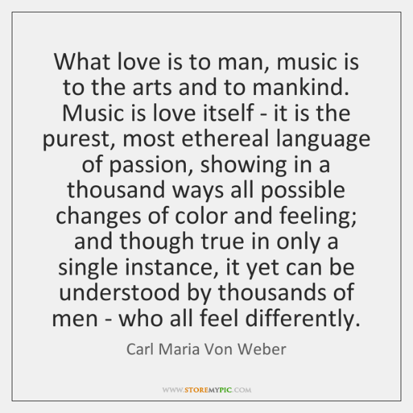 What love is to man, music is to the arts and to ...