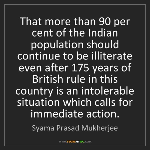 Syama Prasad Mukherjee: That more than 90 per cent of the Indian population should...