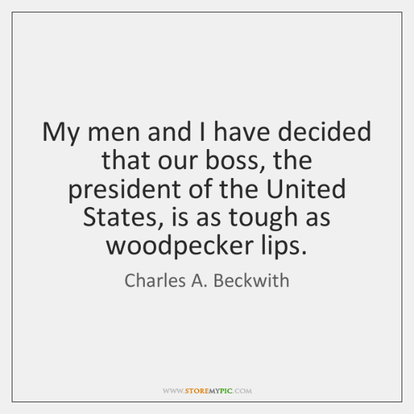 My men and I have decided that our boss, the president of ...
