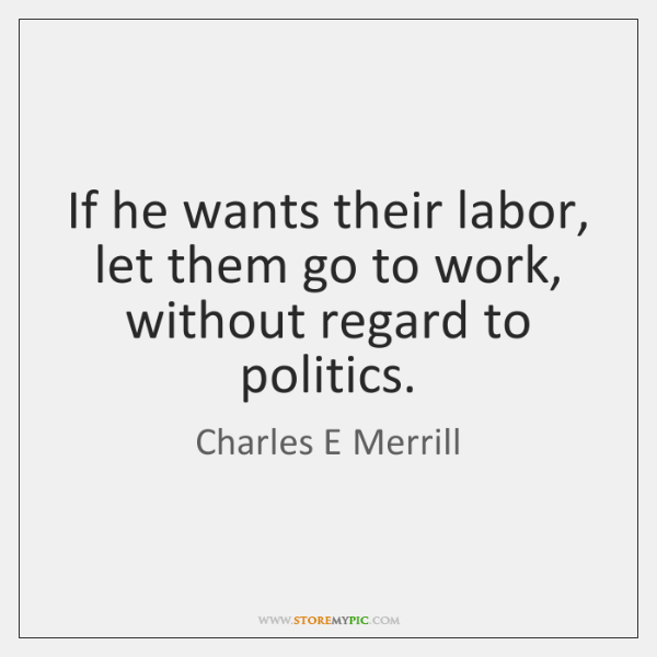 If he wants their labor, let them go to work, without regard ...