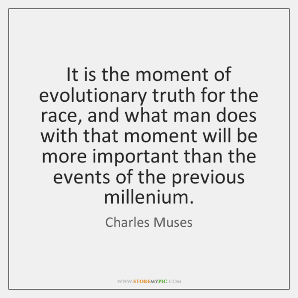 It is the moment of evolutionary truth for the race, and what ...