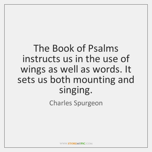 The Book of Psalms instructs us in the use of wings as ...