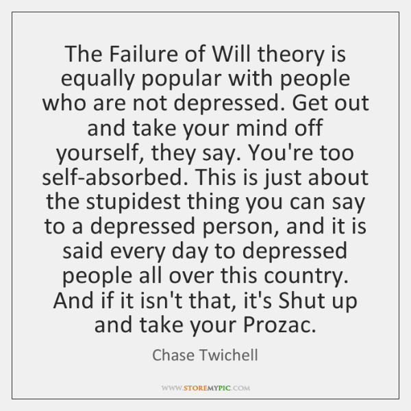 The Failure of Will theory is equally popular with people who are ...