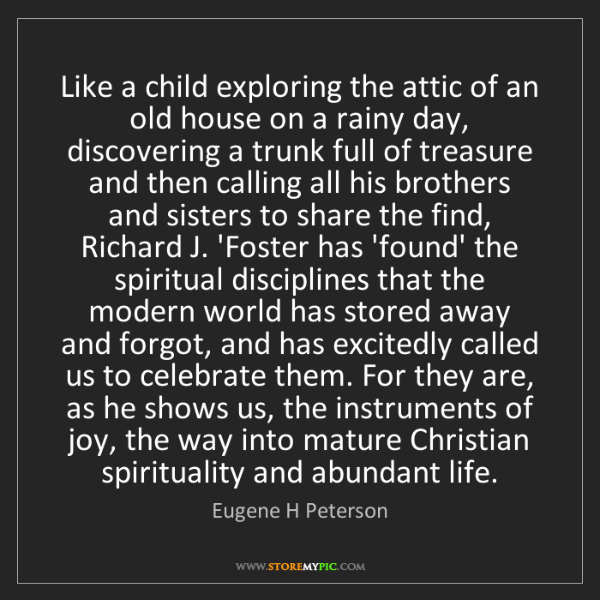 Eugene H Peterson: Like a child exploring the attic of an old house on a...