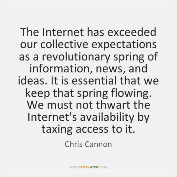 The Internet has exceeded our collective expectations as a revolutionary spring of ...