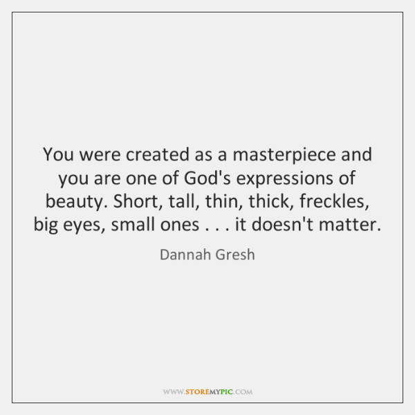 You were created as a masterpiece and you are one of God's ...