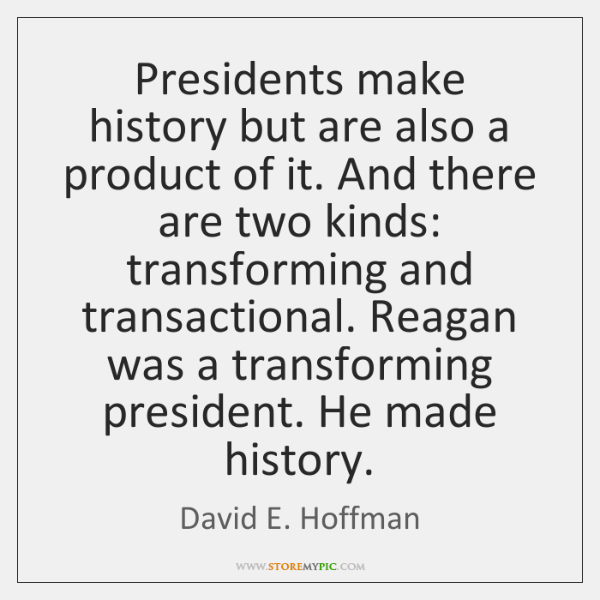 Presidents make history but are also a product of it. And there ...