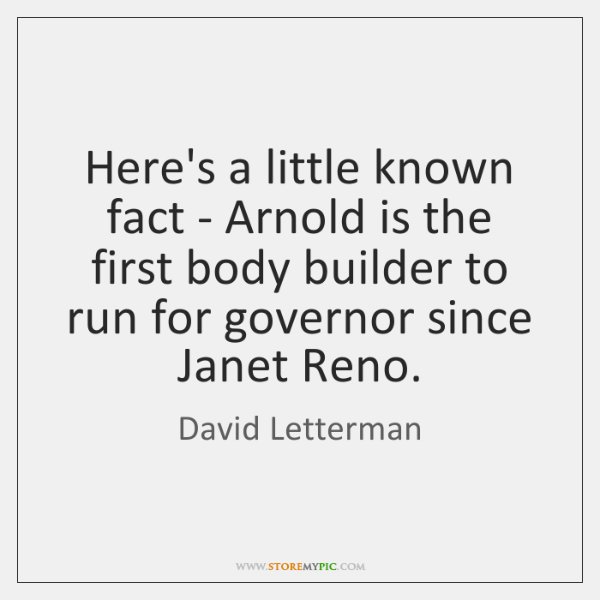 Here's a little known fact - Arnold is the first body builder ...
