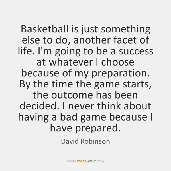 Basketball is just something else to do, another facet of life. I'm ...