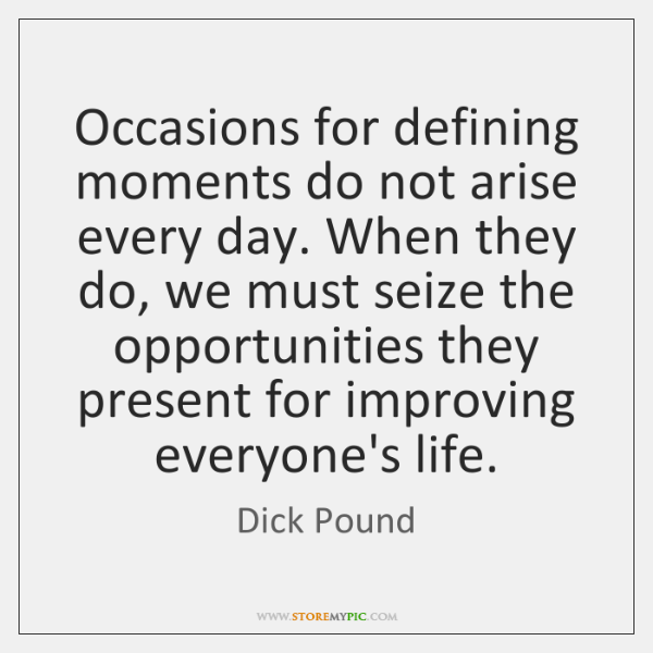 Occasions for defining moments do not arise every day. When they do, ...