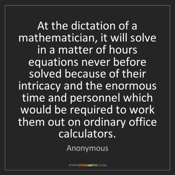 Anonymous: At the dictation of a mathematician, it will solve in...