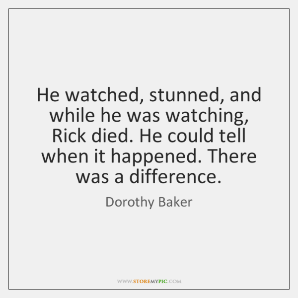 He watched, stunned, and while he was watching, Rick died. He could ...