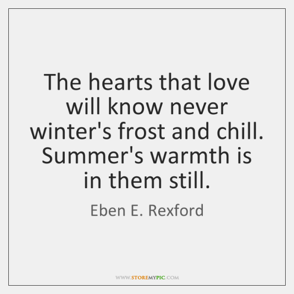 The hearts that love will know never winter's frost and chill. Summer's ...