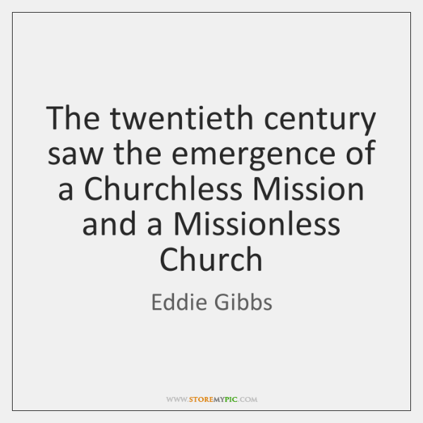 The twentieth century saw the emergence of a Churchless Mission and a ...