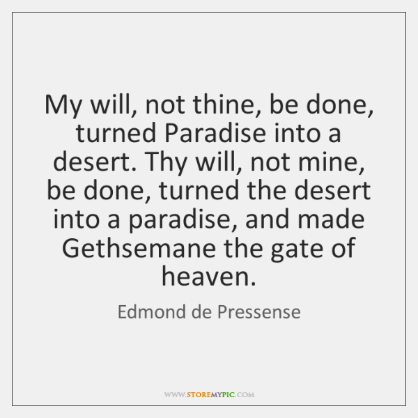 My will, not thine, be done, turned Paradise into a desert. Thy ...