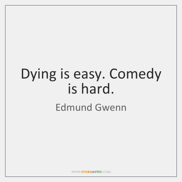 Dying is easy. Comedy is hard.