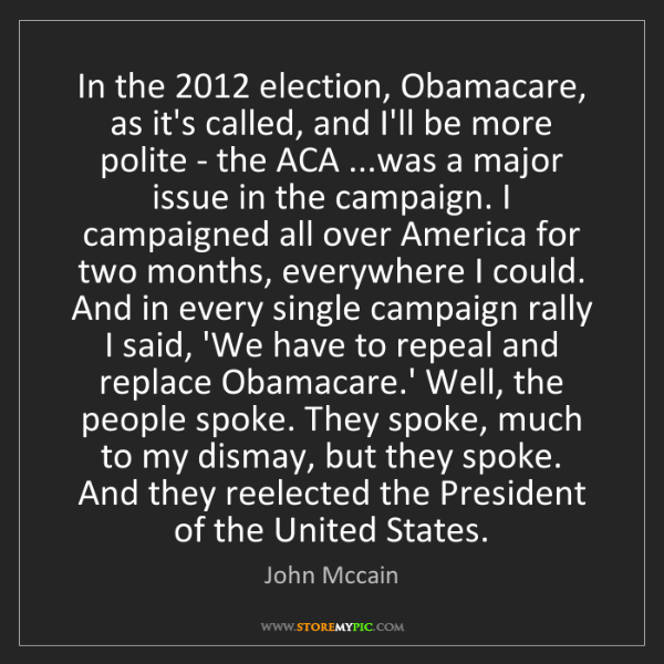 John Mccain: In the 2012 election, Obamacare, as it's called, and...